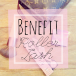 Benefit Roller Lash – My New Mascara Obsession!