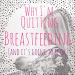 Dear Breastfeeding, It's Over (Why I'm Quitting Breastfeeding)