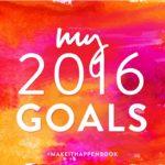 My 2016 Goals + Powersheets